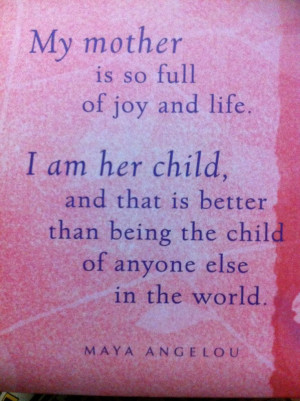 Mother Quote ~Maya Angelou