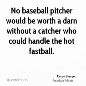 No baseball pitcher would be worth a darn without a catcher who could ...