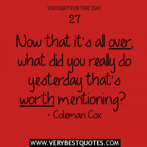 Now that it's all over, what did you really do yesterday that's worth ...