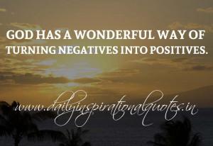 God has a wonderful way of turning negatives into positives ...