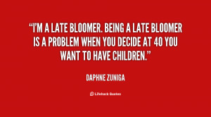 quote-Daphne-Zuniga-im-a-late-bloomer-being-a-late-38252.png