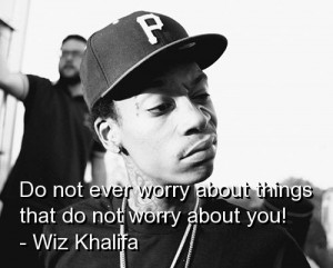 Wiz khalifa, quotes, sayings, do not worry, great quote