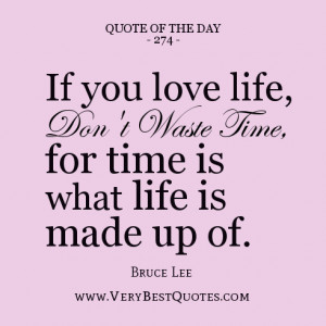quote of the day, If you love life, don't waste time, for time is what ...