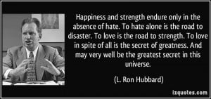 Happiness and strength endure only in the absence of hate. To hate ...