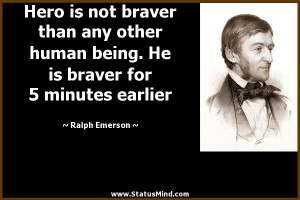 Famous Hero Quotes Hero is not braver than any
