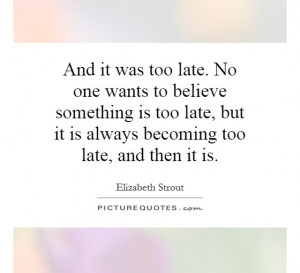 Becoming Too Late, And Then It Is Quote | Picture Quotes & Sayings