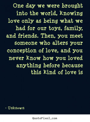 anything before because this kind of love is unknown more love quotes ...