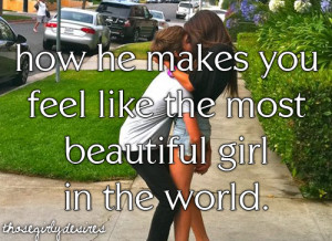 You Are The Most Beautiful Girl In The World How he makes you feel ...