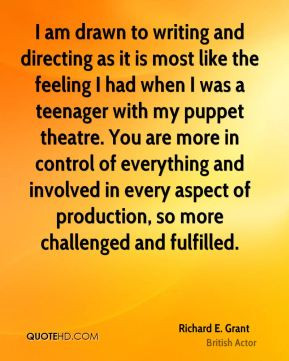 Richard E. Grant - I am drawn to writing and directing as it is most ...