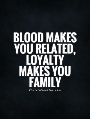 Blood Makes You Related Loyalty