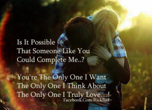 It it Possible ... That someone Like You .. Could Complete Me ..?