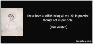 ... being all my life, in practice, though not in principle. - Jane Austen