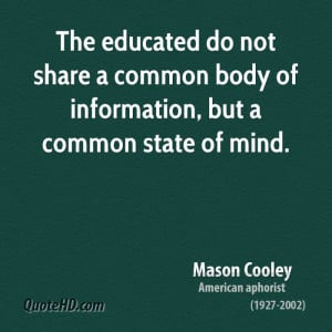 The educated do not share a common body of information, but a common ...