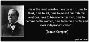 Time is the most valuable thing on earth: time to think, time to act ...