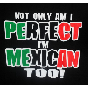 Funny Mexican Quotes For Facebook Funny mexican t-shirts