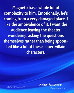 lot of complexity to him. Emotionally, he's coming from a very damaged ...
