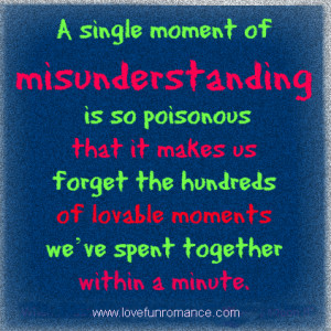 single moment of misunderstanding is so poisonous that it makes us ...