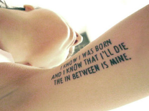... in one line through this quote carved on the inside of the forearm