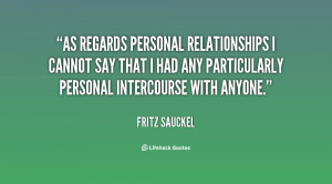 As regards personal relationships I cannot say that I had any ...