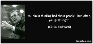 You sin in thinking bad about people - but, often, you guess right ...