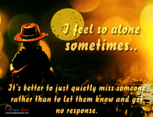 feel so alone sometimes Alone Quotes Broken Heart Quotes