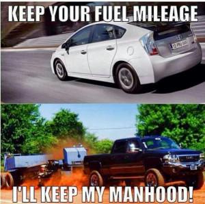 Keep Your Fuel Millage I'll Keep My Manhood