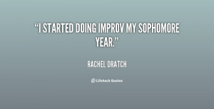 Sophomore Year Quotes /quote-rachel-dratch-i-started-doing-improv-my ...