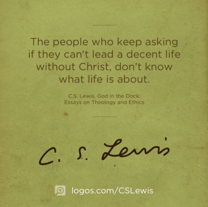 """... life without Christ, don't know what life is about."""" —C.S. Lewis"""