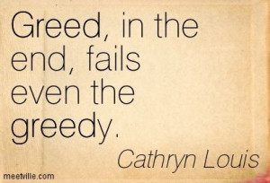 greed quotes | ... : Greed, in the end, fails even the greedy. greed ...