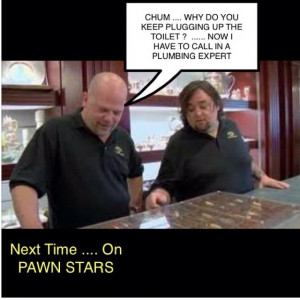 Pawn Stars ..... What a great show on the History Channel ..... tv ...