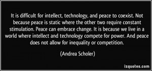 for intellect, technology, and peace to coexist. Not because peace ...