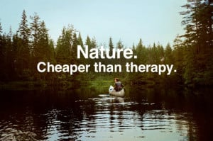 Nature, Cheaper Than Therapy: Quote About Nature Cheaper Than Therapy ...