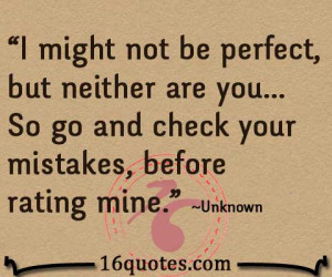 might not be perfect, but neither are you..So go and check your ...