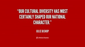 Our cultural diversity has most certainly shaped our national ...