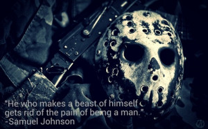 He who makes a beast of himself gets rid of the pain of being a man.