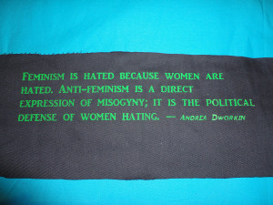 ... Patch -Feminism is hated because women are hated -Andrea Dworkin