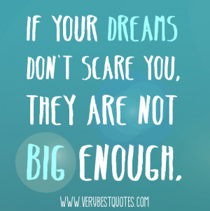 Big Dream quotes - If your dreams don't scare you, they are not big ...