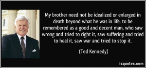 My brother need not be idealized or enlarged in death beyond what he ...