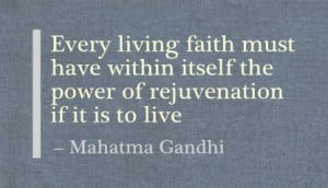 ... within itself the power of rejuvenation if it is to live ~ Faith Quote