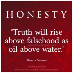 Honesty, Truth will rise above falsehood as oil above water.