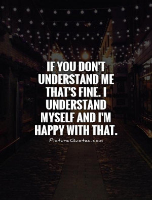 ... fine. I understand myself and I'm happy with that Picture Quote #1