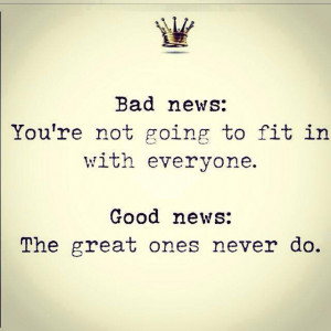 Quotes : Bad News : You're not going to fit in with everyone. Good ...