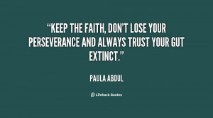 ... , don't lose your perseverance and always trust your gut extinct
