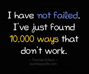 Life Quote: I have not failed. I've just found 10,000 ways…