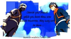 """Naruto Shippuuden-""""Cherish your friends while you have them now ..."""