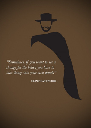 Clint eastwood, quotes, sayings, change, better, own hands