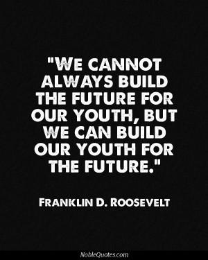 Franklin D. Roosevelt Quotes   http://noblequotes.com/