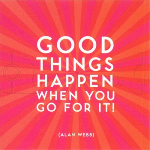 Good Things Happen When You Go For It ! – Action Quote