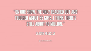 On our show, I've only reached out and touched about 55 guys. I think ...