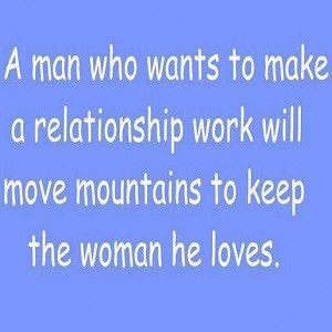 man who wants to make a relationship work will move mountains to ...